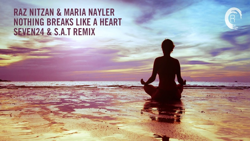 Chill Out Vocal Trance Raz Nitzan Maria Nayler - Nothing Breaks Like A Heart (Seven24 S.A.T)