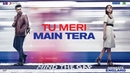 Tu Meri Main Tera – Namaste England | Arjun Parineeti | Rahat Fateh Ali Khan | Mannan Shaah