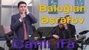 Baloğlan Əşrəfovdan gözəl canlı ifa | 2018