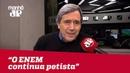 O ENEM continua petista Marco Antonio Villa