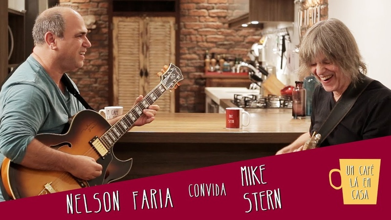 Um café lá em casa com Mike Stern e Nelson Faria