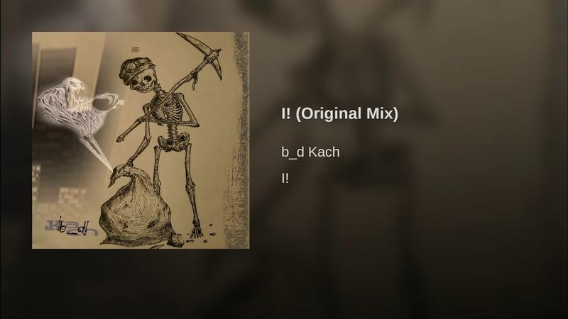 B_d Kach - I! (Original Mix)