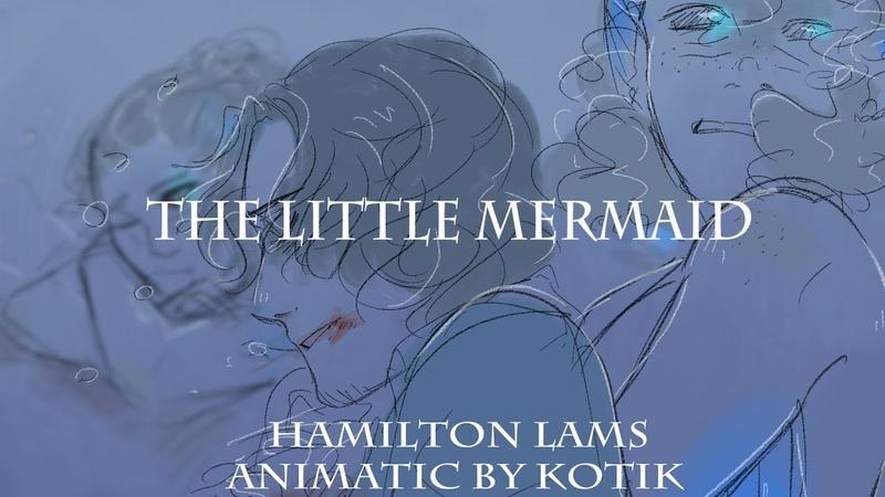 The little Mermaid LAMS Hamilton animatic Mermaid AU trigger warning