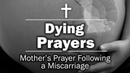 Dying Prayers - Mother's Prayer Following A Miscarriage