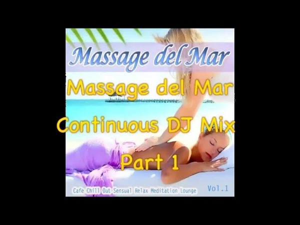 Massage del Mar Part 1 (Continuous Mix) ▶ Chill2Chill