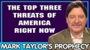 Mark Taylor January 13 2019 THE TOP THREE THREATS OF AMERICA RIGHT NOW