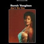 Sarah Vaughan альбом Ain't No Use