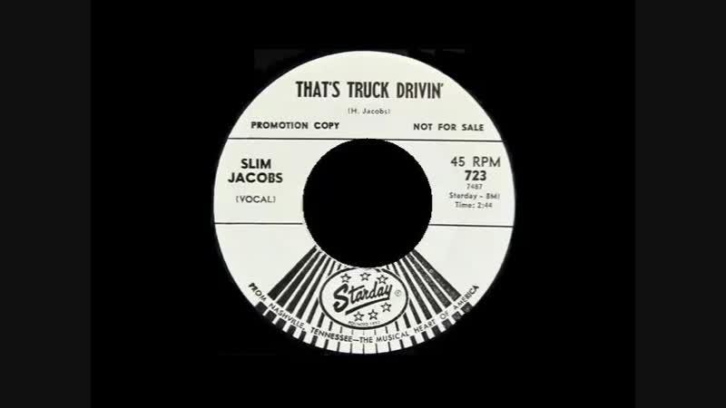 THATS TRUCK DRIVIN , SLIM JACOBS