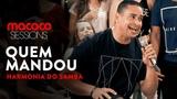 Macaco Sessions Harmonia do Samba - Quem mandou