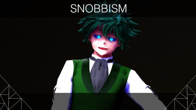 [ MMD BNHA ] -- SNOBBISM -- [Villain!Deku]