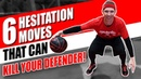 6 Hesitation Moves That Can KILL Your Defender