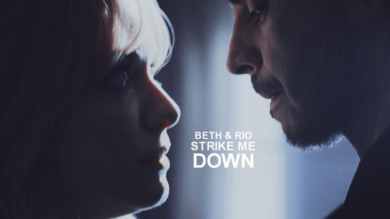 Beth x Rio ||| Strike me down (2x09)