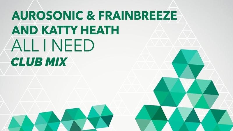 Aurosonic Frainbreeze and Katty Heath - All I Need (Club Mix) (ASOT 652)