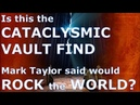 CATACLYSMIC FIND in UNDERGROUND VAULT that will Rock the World. Mark Taylors prophecy