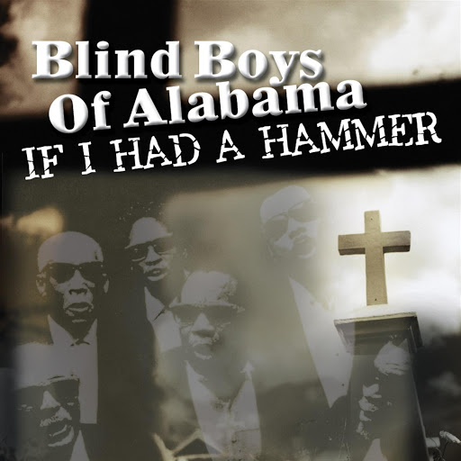 The Blind Boys of Alabama альбом If I Had a Hammer