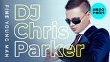DJ Chris Parker - Fine Young Man (Single 2018)