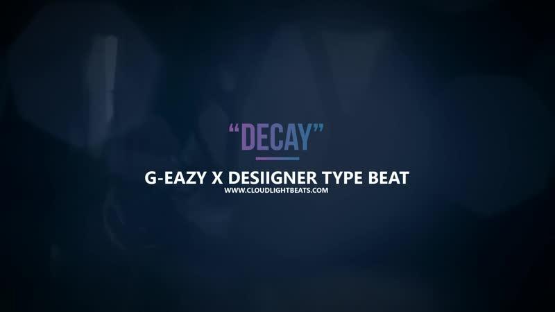 G-Eazy x Desiigner type beat 2018 - Decay (prod by @CLOUDLIGHTBEATZ)