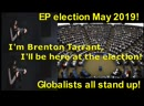 I'm Brenton Tarrant I'll be here at the election EP election May 2019 Globalists all stand up