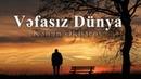 Kenan Akberov - Vefasiz Dunya 2019 (Şeir) Yeni