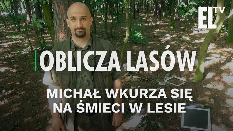 Michał wkurza się na śmieci w lesie | Oblicza lasów 32