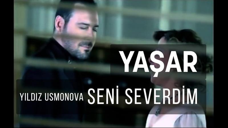 Yıldız Usmonova feat. Yaşar - Seni Severdim