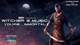 The Witcher 3 Hearts Of Stone SOUNDTRACK - You're... Immortal