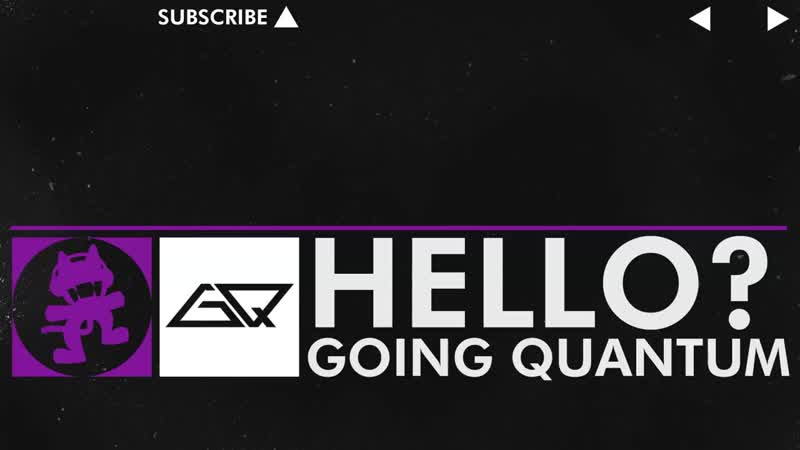 [Dubstep] - Going Quantum - Hello [Monstercat Release]