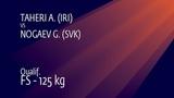 Qual. FS - 125 kg A. TAHERI (IRI) v. G. NOGAEV (SVK)