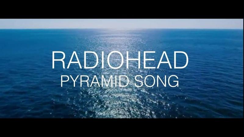 Radiohead - Pyramid Song (Unofficial Music Video)