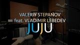 Valeriy Stepanov feat. Vladimir Lebedev Juju