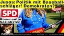 Jusos Politik mit Baseballschläger Demokratieverständnis * Kommentar Wahlplakat * SPD