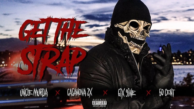 Uncle Murda 50 Cent 6ix9ine Casanova Get The Strap Official Music Video