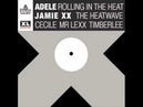 Adele Jamie XX vs Cecile, Mr Lexx Timberlee - Rolling In The Heat The Heatwave Refix