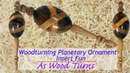 Woodturning Planetary Ornament Insert Fun