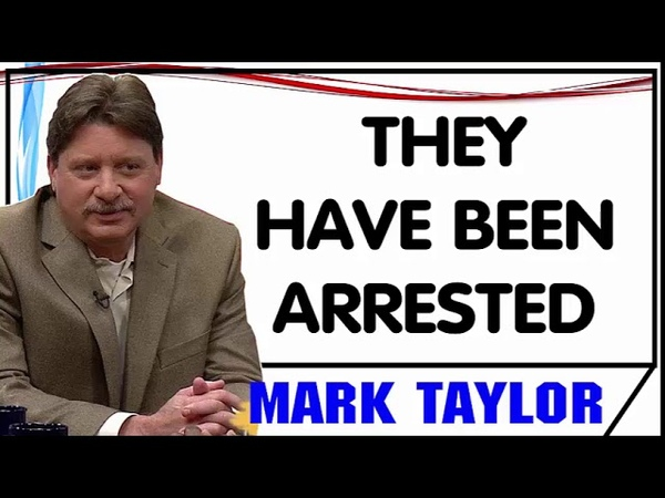 Mark Taylor October 19 2018 — THEY HAVE BEEN ARRESTED — Mark Taylor Update 10 19 2018
