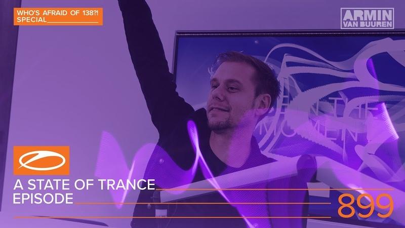 A State Of Trance Episode 899 (ASOT899) [Whos Afraid Of 138! Special] - Armin van Buuren