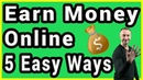 Easy Way To Earn Money Online - 5 Ways You Can Start Today 2019