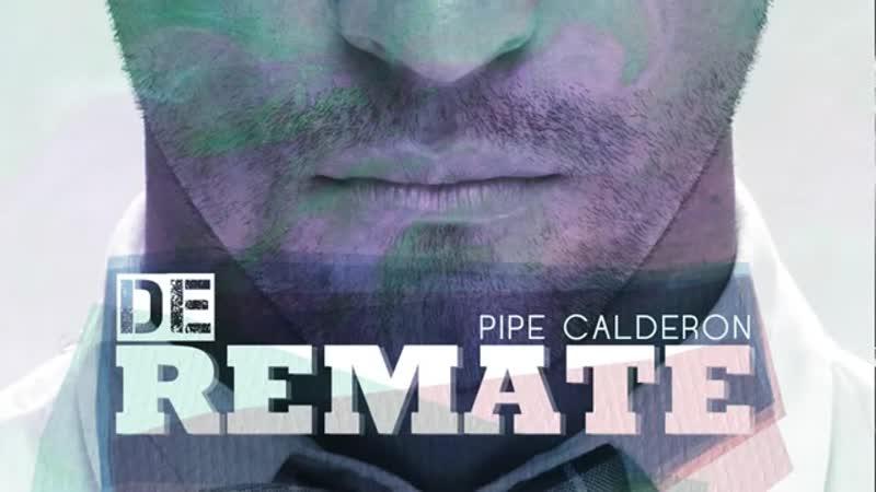 DE REMATE by PIPE CALDERON