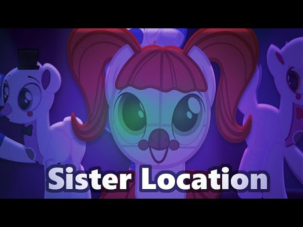 Five Nights at Pony Sister Location trailer переделанная версия (ч.о.)