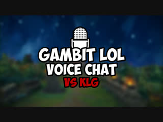 Gambit LoL Voice Chat #2: KLG @ Worlds