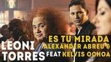Leoni Torres feat Kelvis Ochoa y Alexander Abreu - Es Tu Mirada