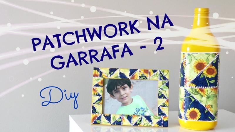 DIY - Garrafas decoradas com retalhos de tecido - Patchwork na garrafa 2 - Artesanato