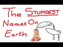 The Stupidest Names On Earth (Normal, Celebrity Youtube Names)