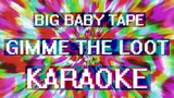 Big Baby Tape Gimme The Loot (Караоке +)