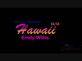 Emily Willis (Virtual Vacation Hawaii 11/11) [Anal, POV, Blowjob, Handjob, Footjob, All sex]