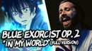 BLUE EXORCIST OP. 2 - In My World (FULL english opening cover version) by Jonathan Young