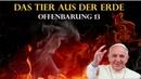 Das Tier aus der Erde ➤ Papst Franziskus Offenbarung 13 Der falsche Prophet 666