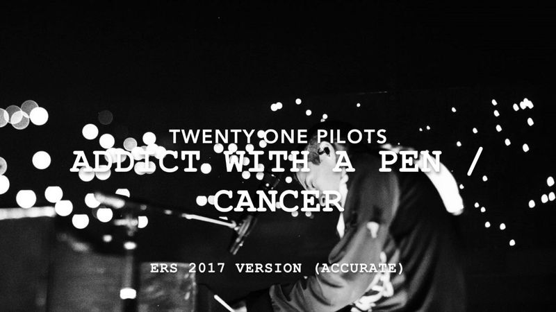 (accurate) twenty one pilots - Addict With A Pen Cancer [ERS 2017 Version]