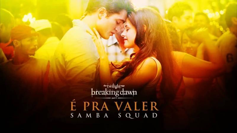 É Pra Valer Samba Squad Soundtrack Amanecer Parte 1