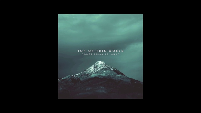 Tomer Biran - Top of This World (feat. ANAT) [Huawei P20 SeeMore Ad Official Music]